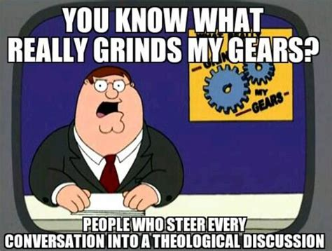 What Grinds My Gears Meme - ain t that the truth you know what really grinds my