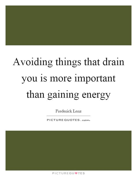 7 Things That Drain Your Energy by Drain Quotes Drain Sayings Drain Picture Quotes