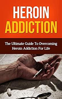 Ultimate Opiate Detox 2 0 by Heroin Addiction The Ultimate Guide To Overcoming Heroin