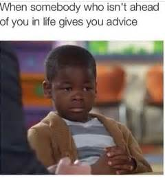 Advice Memes - divine s life too the misadventures of a not so single mom