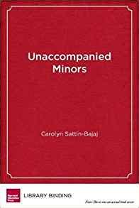 unaccompanied minor books unaccompanied minors immigrant youth school choice and