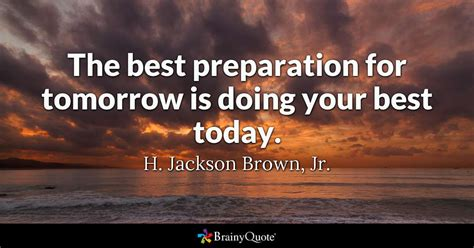 preparation  tomorrow     today  jackson brown jr brainyquote
