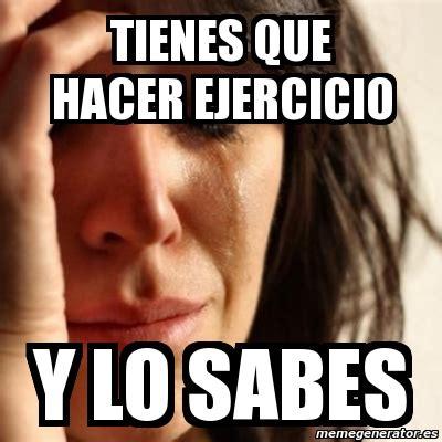 Memes De Gym En Espaã Ol - meme problems tienes que hacer ejercicio y lo sabes