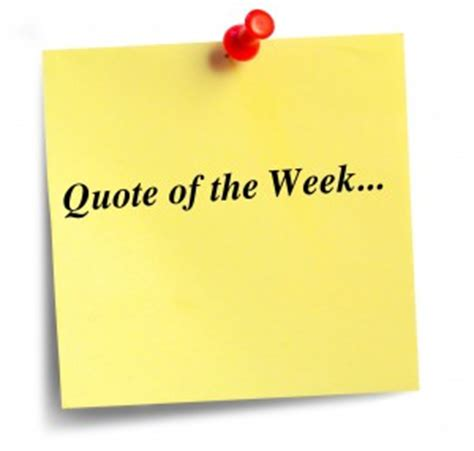 Quote Of The Week by Quote Of The Week Reporter Your Source