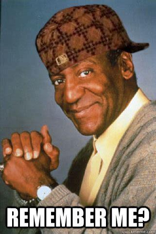 Remember Me Meme - remember me scumbag bill cosby quickmeme