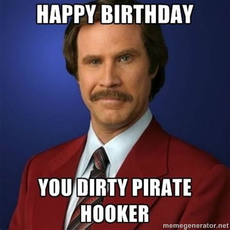 Dirty Happy Birthday Meme - happy birthday you dirty pirate hooker too funny