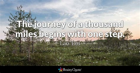 journey   thousand miles begins   step lao tzu brainyquote