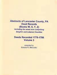 Lancaster County Pa Records Abstracts Of Lancaster County Pa Deed Records Volume Iii Books W X Y Z By