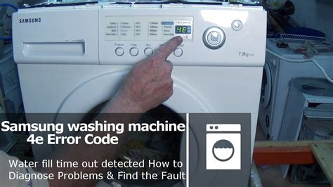samsung washing machine error code 4e and e1 fault not filling in allocated time