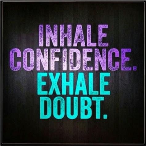 Confidence Quotes Breathe Inhale Confidence And Exhale Doubt Quotes