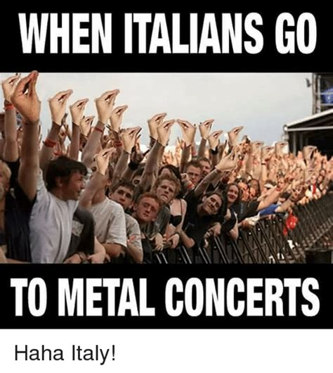 Memes About Memes - when italians go to metal concerts haha italy meme on me me