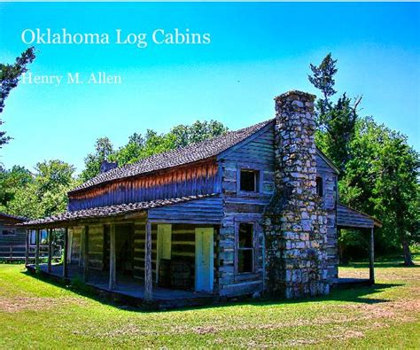 Oklahoma Cottages by Oklahoma Log Cabins Henry M Allen By Henry M Allen