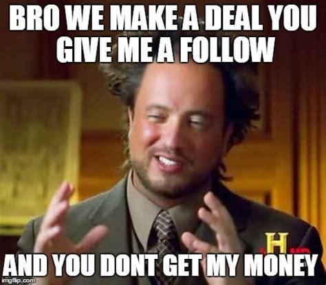 Get Money Meme - ancient aliens meme imgflip