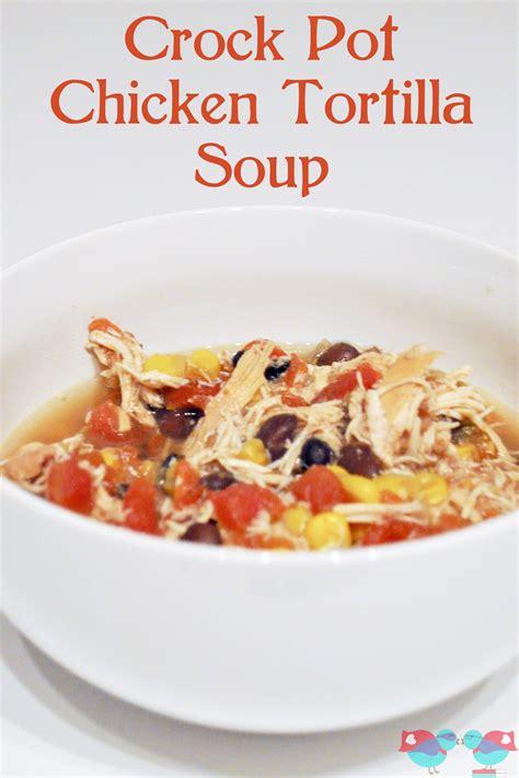 how to make crock pot chicken tortilla soup recipe
