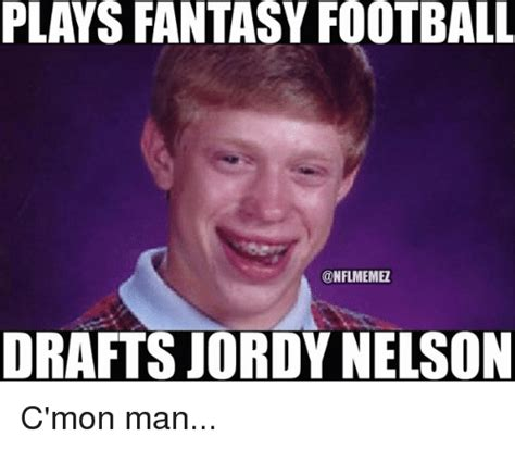 Fantasy Football Draft Meme - plays fantasy football onflmemez drafts jordy nelson c mon man fantasy football meme on sizzle
