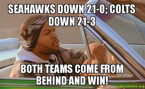 Seahawks Win Meme - seahawks down 21 0 colts down 21 3 both teams come from