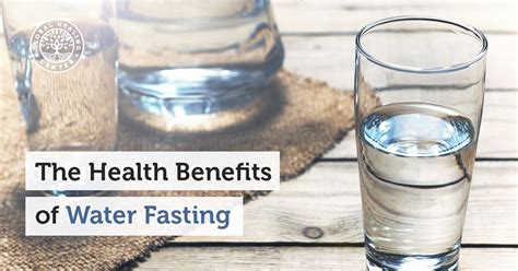 water fasting the health benefits of water fasting