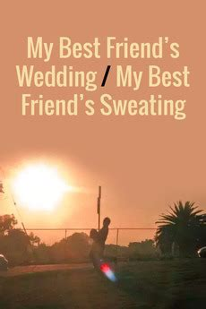 ?My Best Friend's Wedding/My Best Friend's Sweating (2011