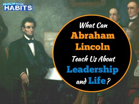 abraham lincoln biography leadership what can abraham lincoln teach us about leadership and life