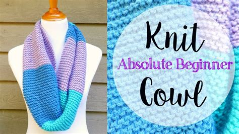 how to knit for absolute beginners how to knit a cowl for the absolute beginner