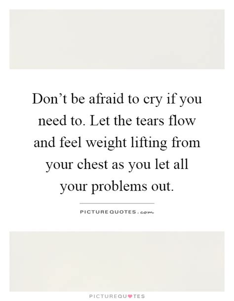 Dont Be Afraid To Feel Your Food by Don T Be Afraid To Cry If You Need To Let The Tears Flow
