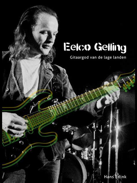 eelco gelling boek eelco gelling gitaargod van de lage landen