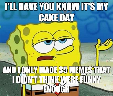 Tough Spongebob Meme - i ll have you know it s my cake day and i only made 35