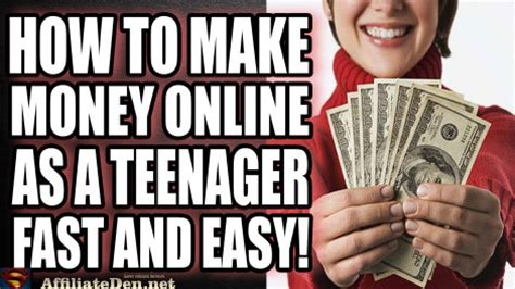 Fast Ways To Make Money Online For Teenagers - how to make money online as a teenager fast affiliate den