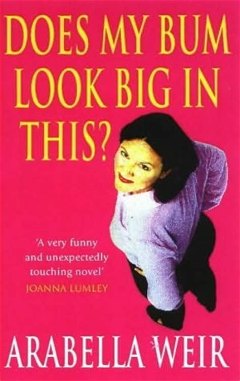 Novel Does My Bum Look So Bog In This does my bum look big in this by arabella weir