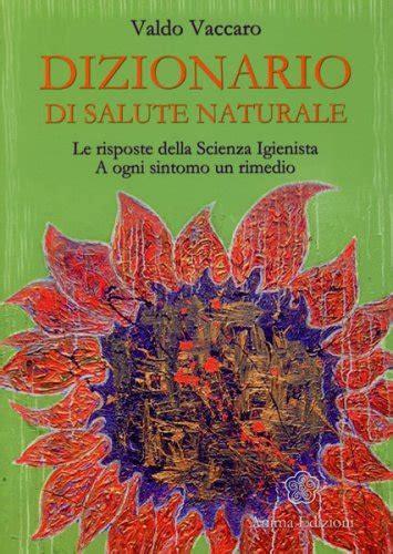 valdo vaccaro alimentazione naturale dizionario di salute naturale valdo vaccaro libro