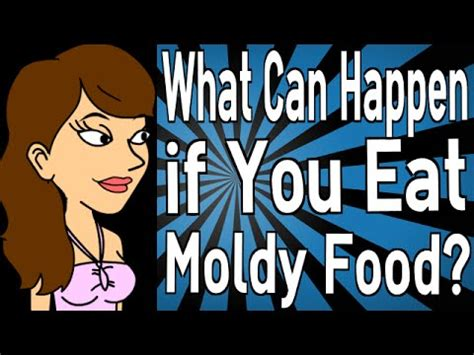 what happens if a eats what can happen if you eat moldy food