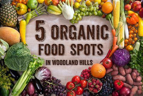 best organic foods top five organic food spots in woodland