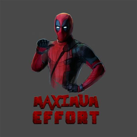Maximum Effort deadpool maximum effort deadpool t shirt teepublic