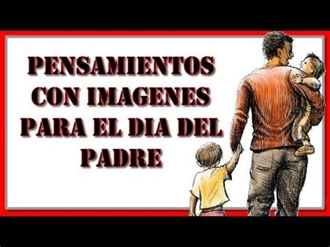imagenes emotivas para el dia del padre imagenes para el dia del padre con frases pensamientos