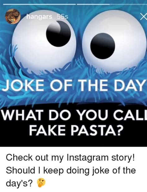 What A Joke Is Out Of by Hangars 55s Joke Of The Day What Do You Call Pasta