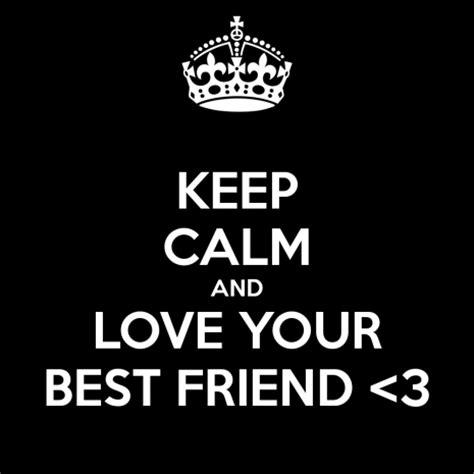 imagenes de keep calm and love your bff ideas para escribir cartas y regalos del d 237 a del amigo