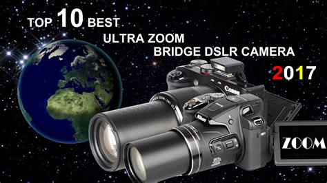 best bridge ultra zoom and top 10 best ultra zoom bridge dslr cameras 2017