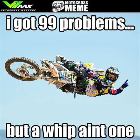 Dirtbike Memes - i got 99 problems but the a whip aint one mxwhip