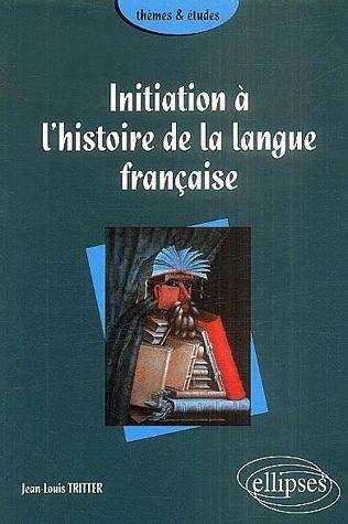 libro initiation la langue livre initiation 224 l histoire de la langue fran 231 aise jean louis tritter ellipses marketing
