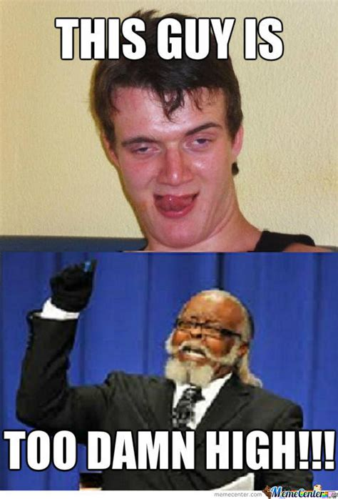 Is Too Damn High Meme - he is too damn high by digadong meme center
