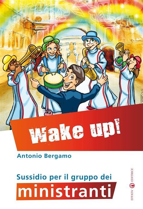 libro before i wake up libro 171 wake up 187 di antonio bergamo effat 224 editrice
