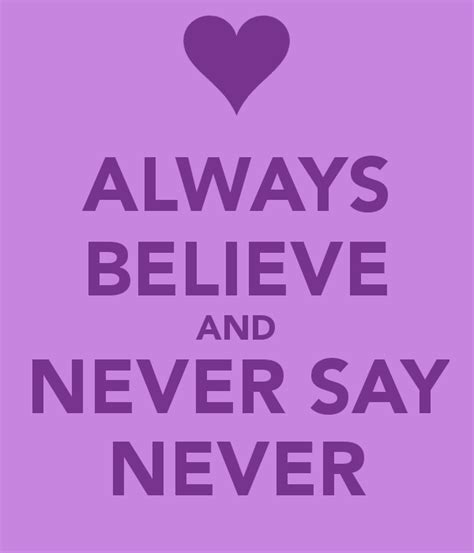 never say never always believe and never say never poster f 225 tima keep