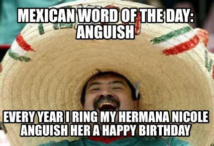 Mexican Happy Birthday Meme - meme creator mexican word of the day anguish every year