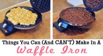 things you can and can t make in a waffle iron one good thing by jillee