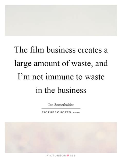 film business quotes the film business creates a large amount of waste and i m