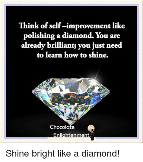 Shine Bright Like A Diamond Meme - think of self improvement like polishing a diamond you are