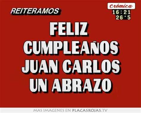 imagenes de feliz cumpleaños juan feliz cumplea 241 os juan carlos un abrazo placas rojas tv