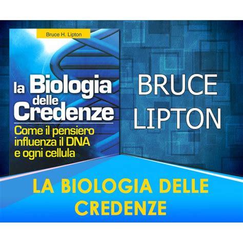 la biologia delle credenze bruce lipton