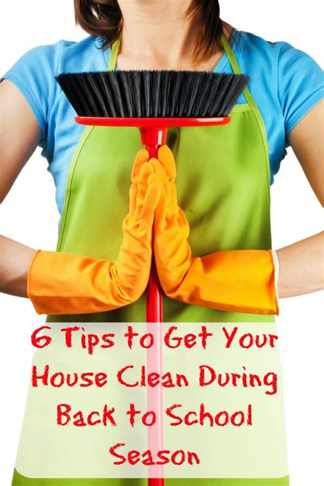 tips to clean your house 6 tips to get your house clean during back to school