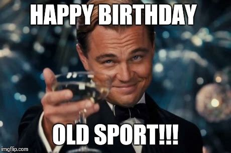 Happy Birthday Old Man Meme - leonardo dicaprio cheers meme imgflip